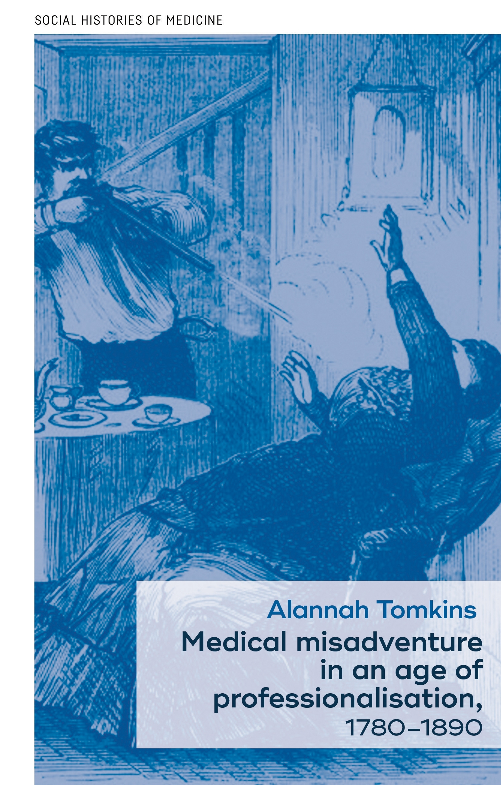 Alannah Tomkins Q and A – Medical misadventure in an age of professionalisation, 1780–1890