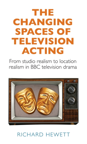 Q&A with Richard Hewett, author of The Changing Spaces of Television Acting: From studio realism to location realism in BBC television drama