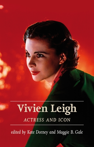 Vivien Leigh, Actress and icon – Q&A with Kate Dorney and Maggie B. Gale
