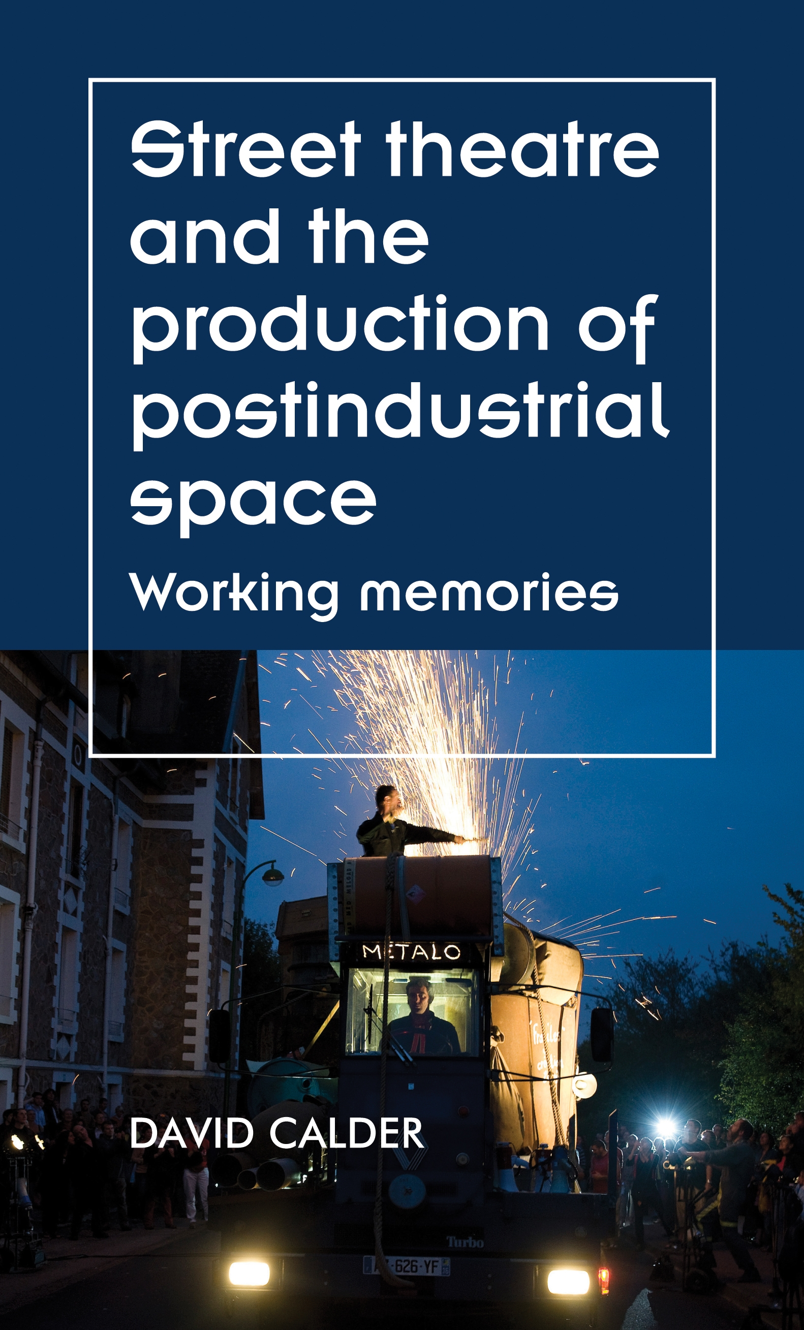 Street theatre and the production of postindustrial space – Q&A with David Calder