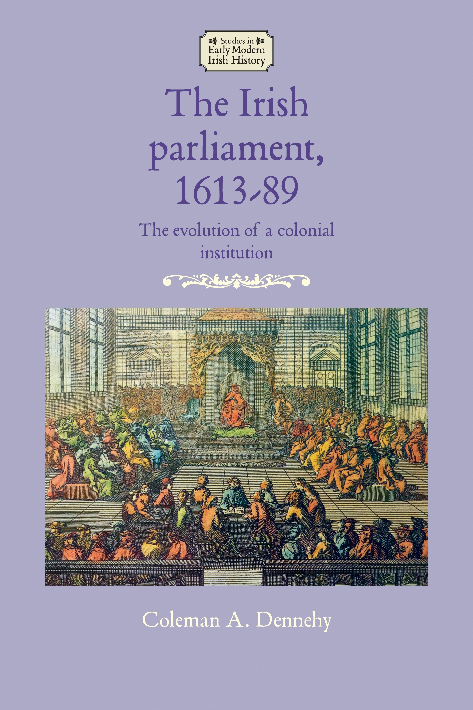Author Interview: The Irish Parliament, 1613–89: The Evolution of a Colonial Institution