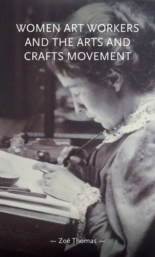 Women art workers and the Arts and Crafts movement – Q&A with Zoë Thomas