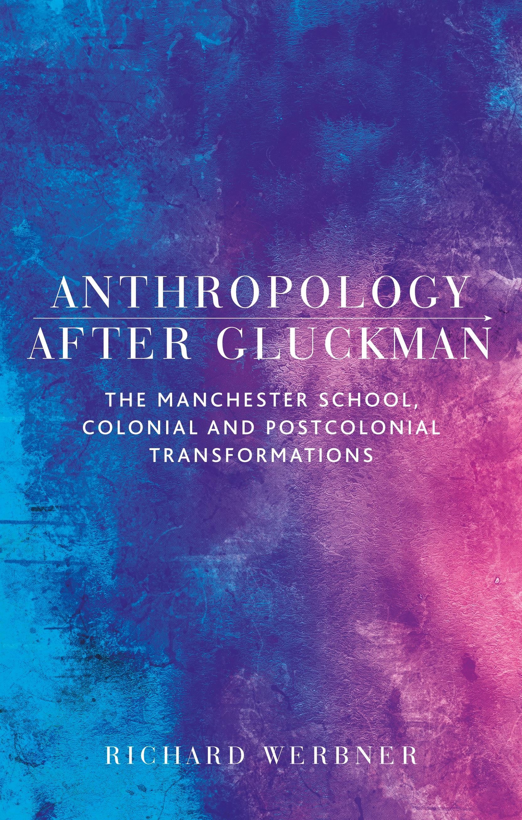 Anthropology after Gluckman – Q&A with Richard Werbner