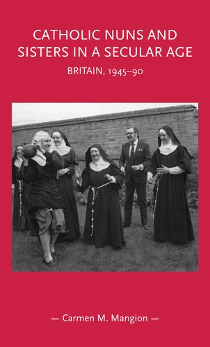 Catholic Nuns and Sisters in a Secular Age by Dr Carmen M. Mangion