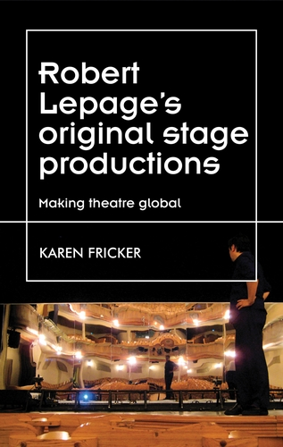 Robert Lepage's original stage productions, Q&A with Karen Fricker