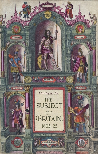 The subject of Britain, 1603-25, by Christopher Ivic